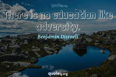 Photo Quote of There is no education like adversity.