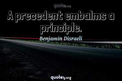 Photo Quote of A precedent embalms a principle.