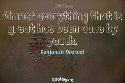 Photo Quote of Almost everything that is great has been done by youth.