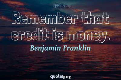 Photo Quote of Remember that credit is money.