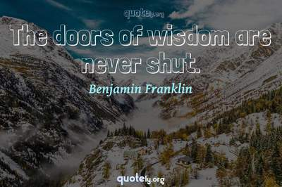 Photo Quote of The doors of wisdom are never shut.