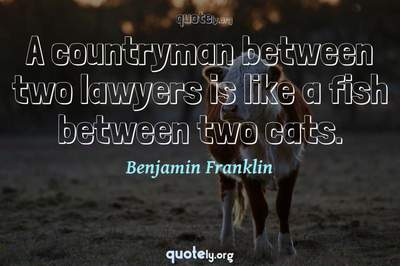 Photo Quote of A countryman between two lawyers is like a fish between two cats.