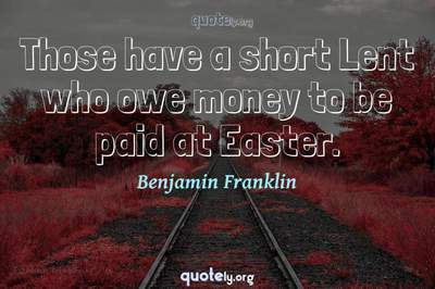 Photo Quote of Those have a short Lent who owe money to be paid at Easter.