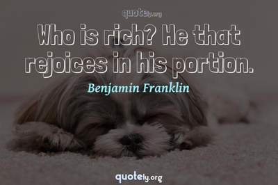 Photo Quote of Who is rich? He that rejoices in his portion.