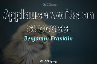 Photo Quote of Applause waits on success.