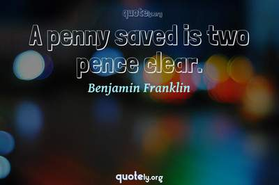 Photo Quote of A penny saved is two pence clear.
