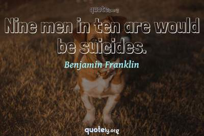 Photo Quote of Nine men in ten are would be suicides.