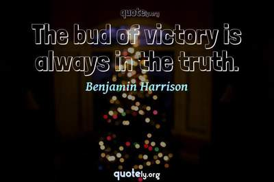 Photo Quote of The bud of victory is always in the truth.