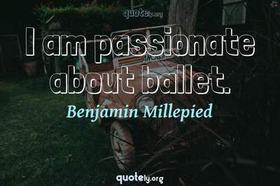 Photo Quote of I am passionate about ballet.