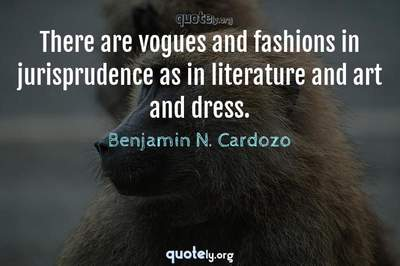Photo Quote of There are vogues and fashions in jurisprudence as in literature and art and dress.