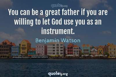 Photo Quote of You can be a great father if you are willing to let God use you as an instrument.