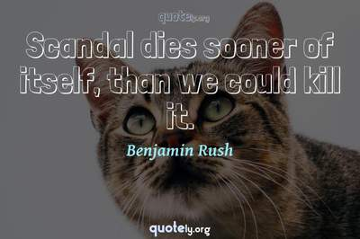 Photo Quote of Scandal dies sooner of itself, than we could kill it.