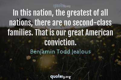 Photo Quote of In this nation, the greatest of all nations, there are no second-class families. That is our great American conviction.