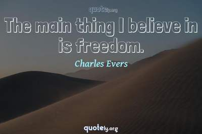 Photo Quote of The main thing I believe in is freedom.