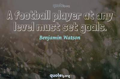 Photo Quote of A football player at any level must set goals.