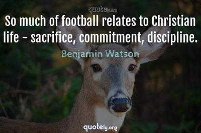 Photo Quote of So much of football relates to Christian life - sacrifice, commitment, discipline.