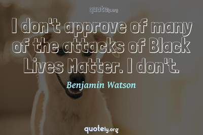 Photo Quote of I don't approve of many of the attacks of Black Lives Matter. I don't.