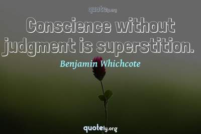 Photo Quote of Conscience without judgment is superstition.