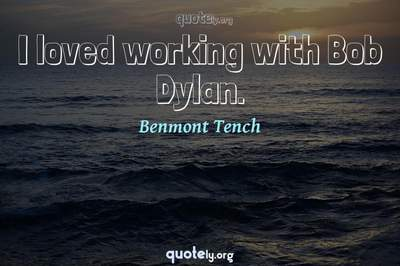 Photo Quote of I loved working with Bob Dylan.