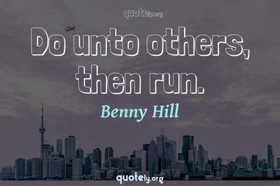 Photo Quote of Do unto others, then run.