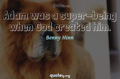 Photo Quote of Adam was a super-being when God created him.