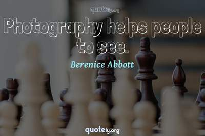 Photo Quote of Photography helps people to see.