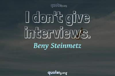 Photo Quote of I don't give interviews.