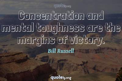 Photo Quote of Concentration and mental toughness are the margins of victory.