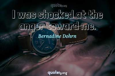 Photo Quote of I was shocked at the anger toward me.