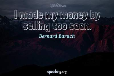 Photo Quote of I made my money by selling too soon.