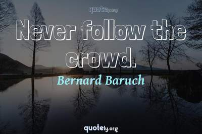 Photo Quote of Never follow the crowd.