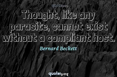 Photo Quote of Thought, like any parasite, cannot exist without a compliant host.