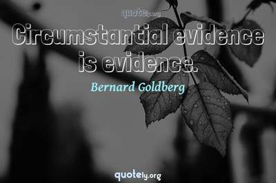 Photo Quote of Circumstantial evidence is evidence.