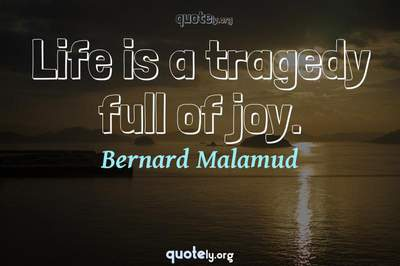 Photo Quote of Life is a tragedy full of joy.
