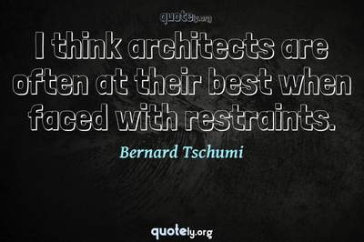 Photo Quote of I think architects are often at their best when faced with restraints.