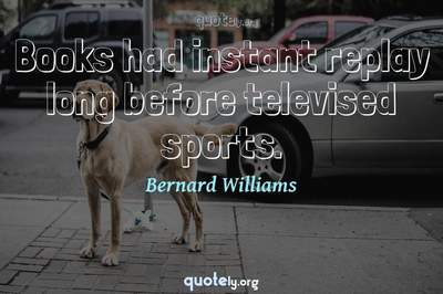 Photo Quote of Books had instant replay long before televised sports.