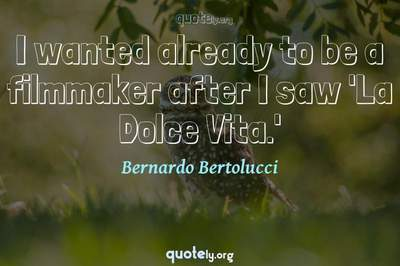 Photo Quote of I wanted already to be a filmmaker after I saw 'La Dolce Vita.'