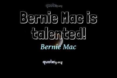 Photo Quote of Bernie Mac is talented!