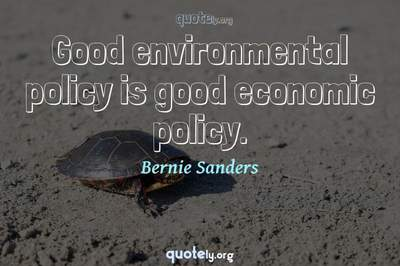 Photo Quote of Good environmental policy is good economic policy.