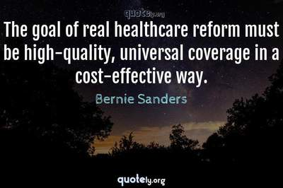 Photo Quote of The goal of real healthcare reform must be high-quality, universal coverage in a cost-effective way.