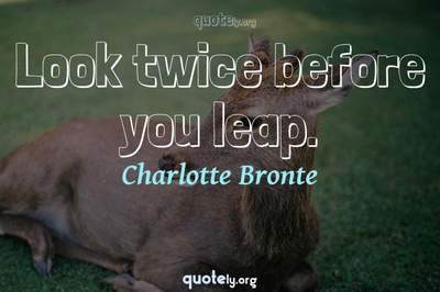 Photo Quote of Look twice before you leap.