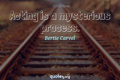 Photo Quote of Acting is a mysterious process.