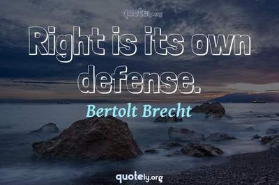 Photo Quote of Right is its own defense.
