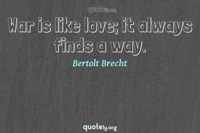 Photo Quote of War is like love; it always finds a way.