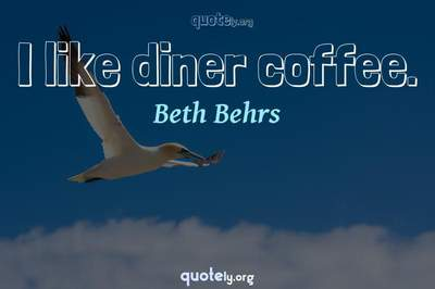 Photo Quote of I like diner coffee.