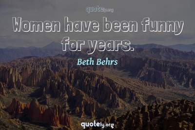 Photo Quote of Women have been funny for years.