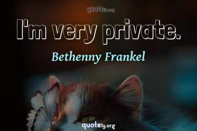 Photo Quote of I'm very private.