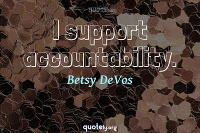 Photo Quote of I support accountability.