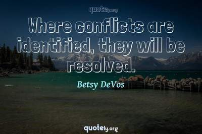 Photo Quote of Where conflicts are identified, they will be resolved.