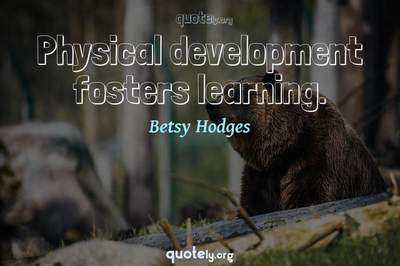 Photo Quote of Physical development fosters learning.